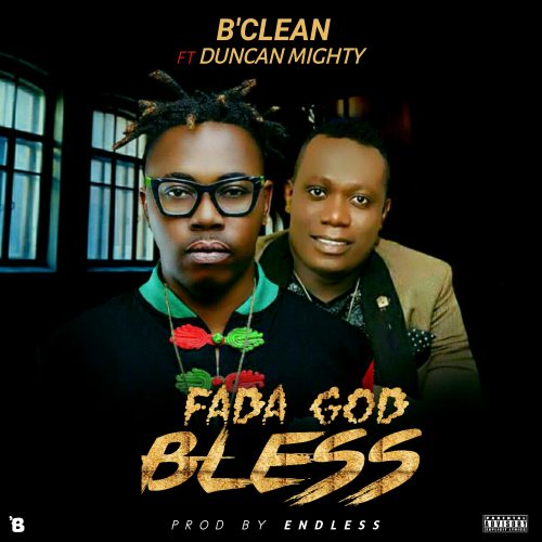 Fada God Bless - B'clean Ft Duncan Mighty